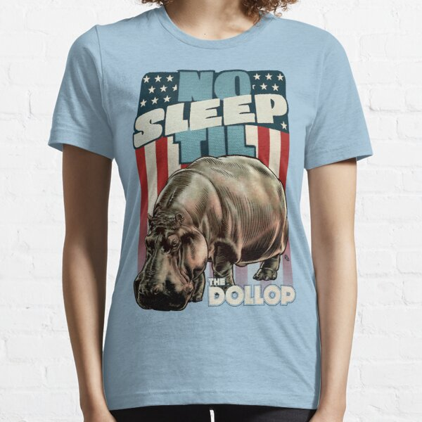 The Dollop - No Sleep Til Hippo (Clothing and Stickers) Essential T-Shirt