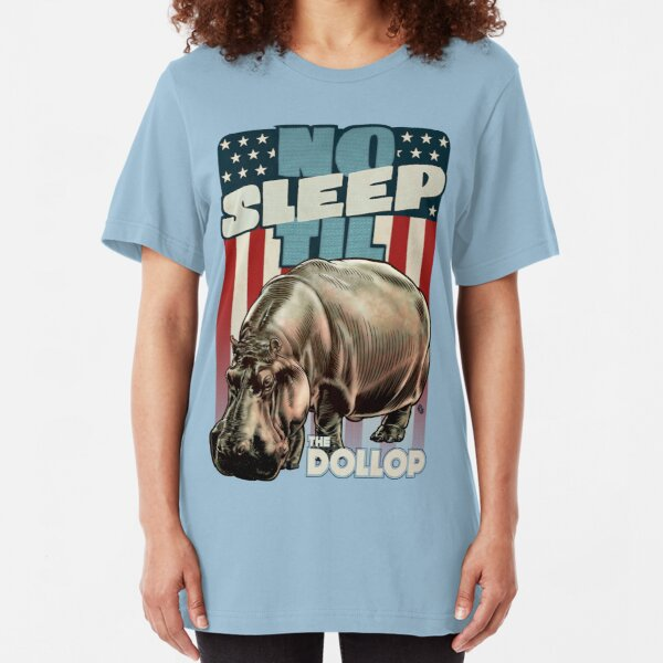 The Dollop - No Sleep Til Hippo (Clothing and Stickers) Slim Fit T-Shirt