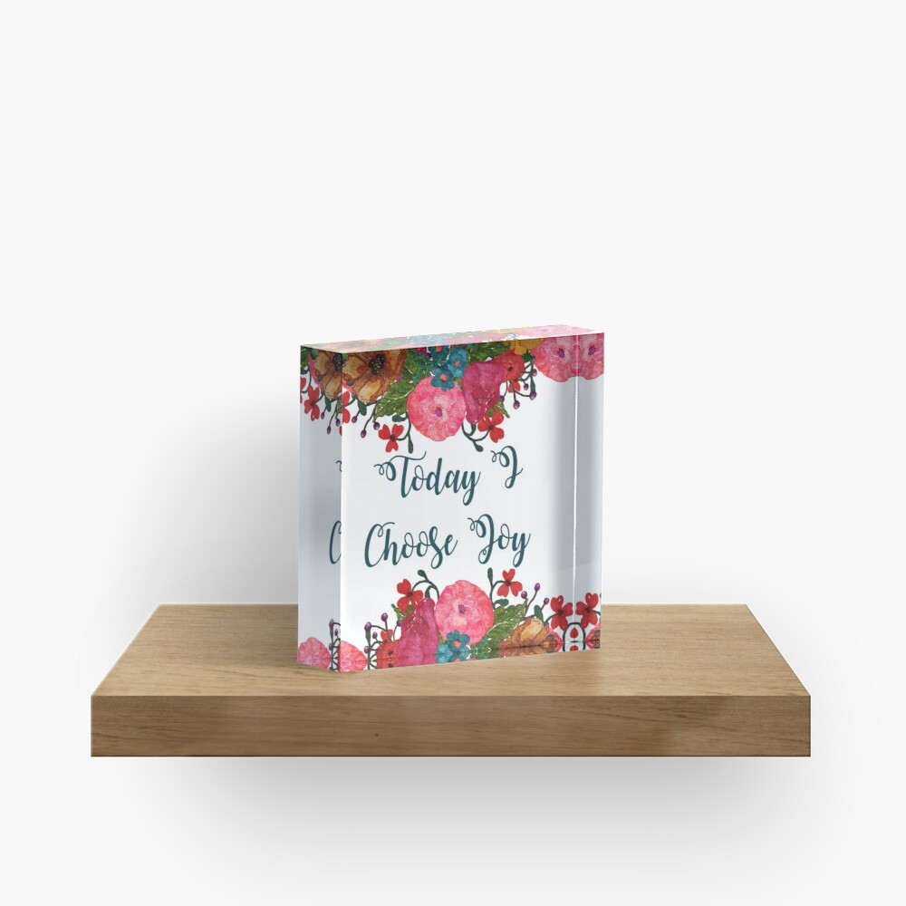 Today I Choose Joy Floral Art | Inspirational Quotes Acrylic Block