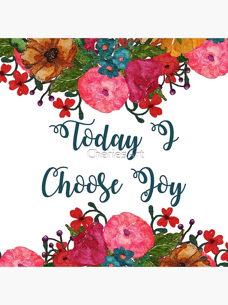 Today I Choose Joy Floral Art | Inspirational Quotes by CheriesArt