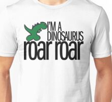 I'm A Dinosaurus ROAR ROAR - Black Text Unisex T-Shirt