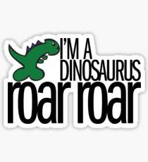 I'm A Dinosaurus ROAR ROAR - Black Text Sticker