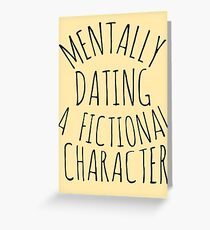 mentally dating a fictional character #black Greeting Card