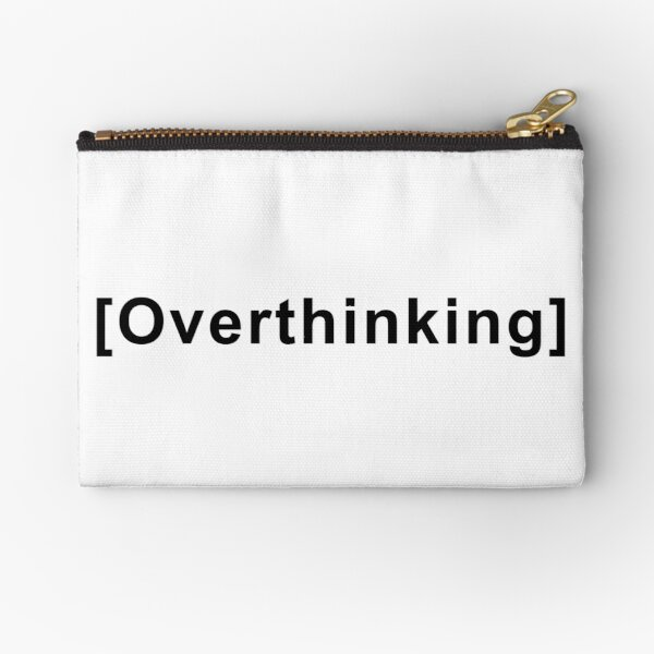 Overthinking Quote  Zipper Pouch