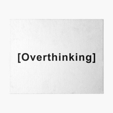 Overthinking Quote  Art Board Print
