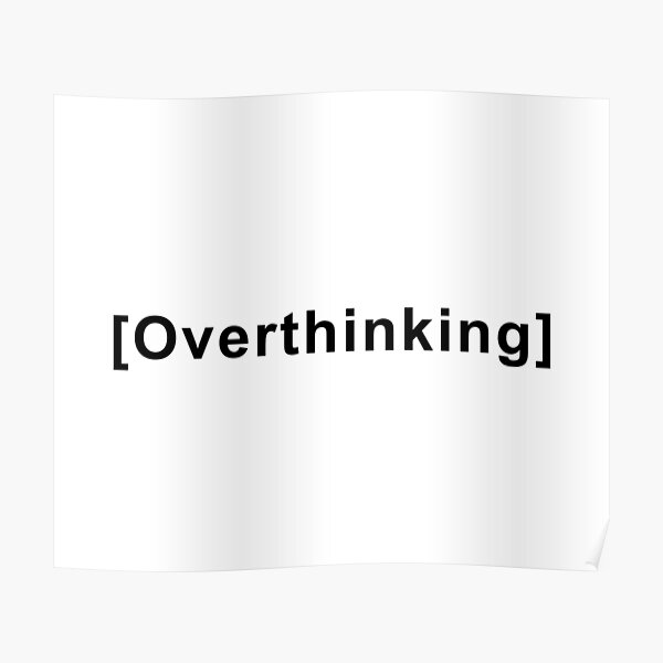 Overthinking Quote  Poster