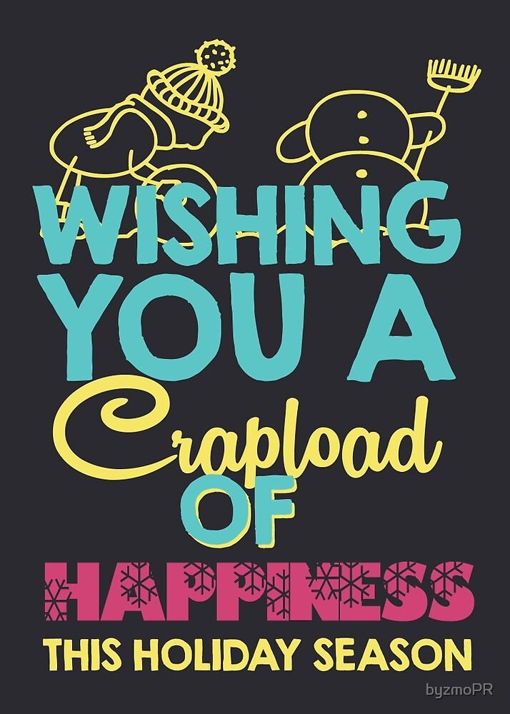 Wishing you a crapload of happiness this holiday season by byzmoPR