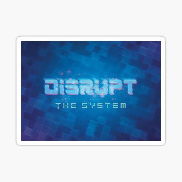 Disrupt the System Sticker