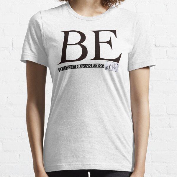 BE A DECENT HUMAN BEING Essential T-Shirt
