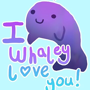 I Whaley love you! by StartHeartArt