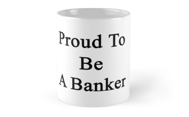 Proud To Be A Banker  by supernova23