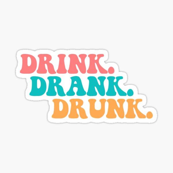 Drink Drank Drunk Sticker
