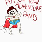 Put On Your Adventure Pants! by rubblepubble