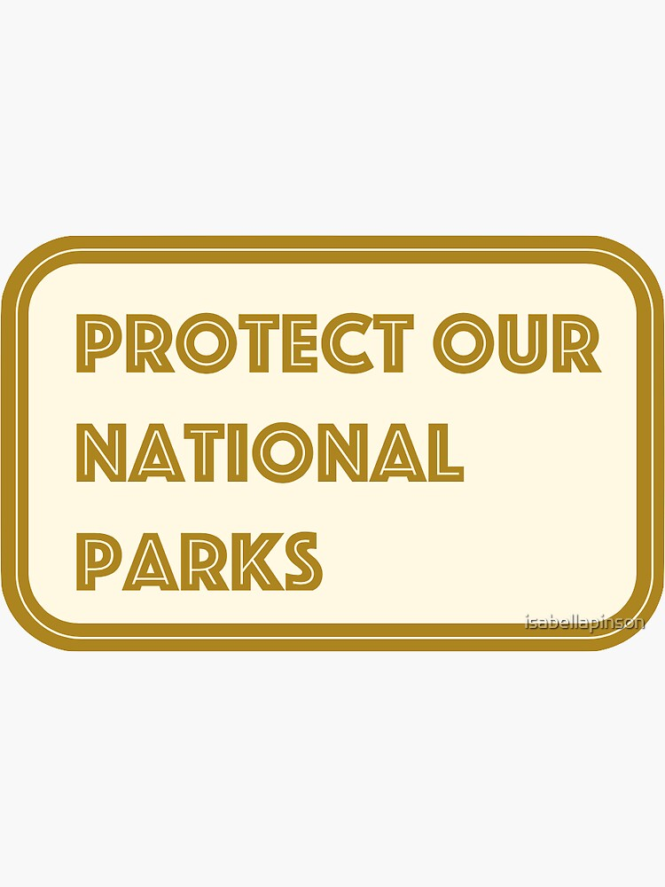 protect our national parks !! by isabellapinson
