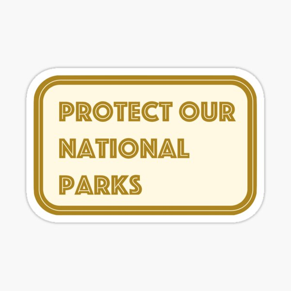 protect our national parks !! Sticker