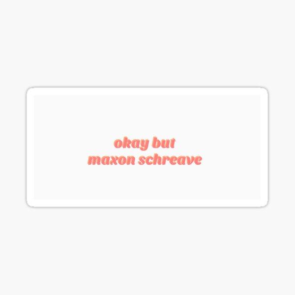 okay but maxon schreave sticker Glossy Sticker
