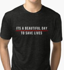 Its A Beautiful Day to Save Lives  White Lettering Tri-blend T-Shirt