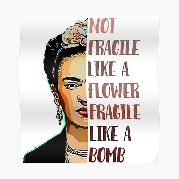 FRIDA KAHLO - Not fragile like a flower Poster