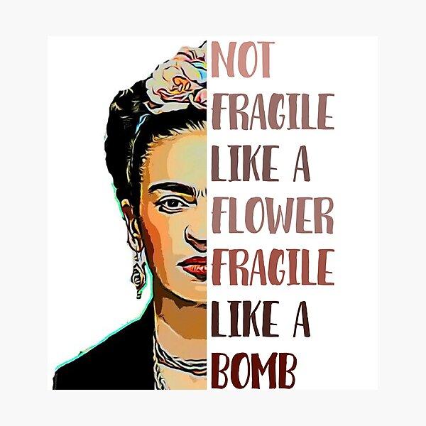 FRIDA KAHLO - Not fragile like a flower Photographic Print