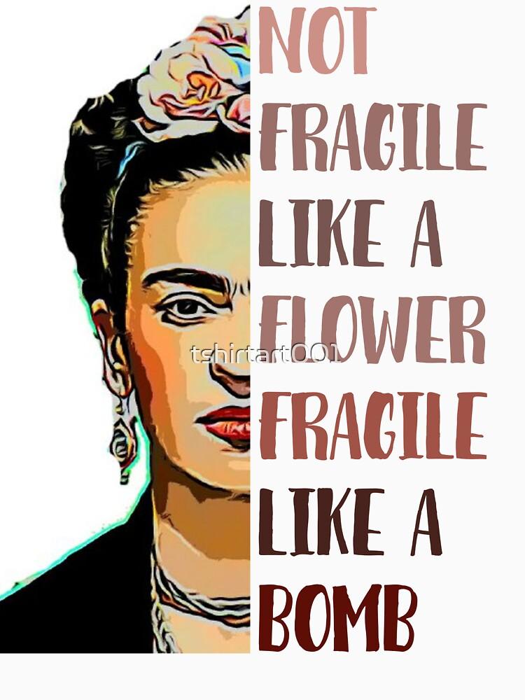 FRIDA KAHLO - Not fragile like a flower by tshirtart001