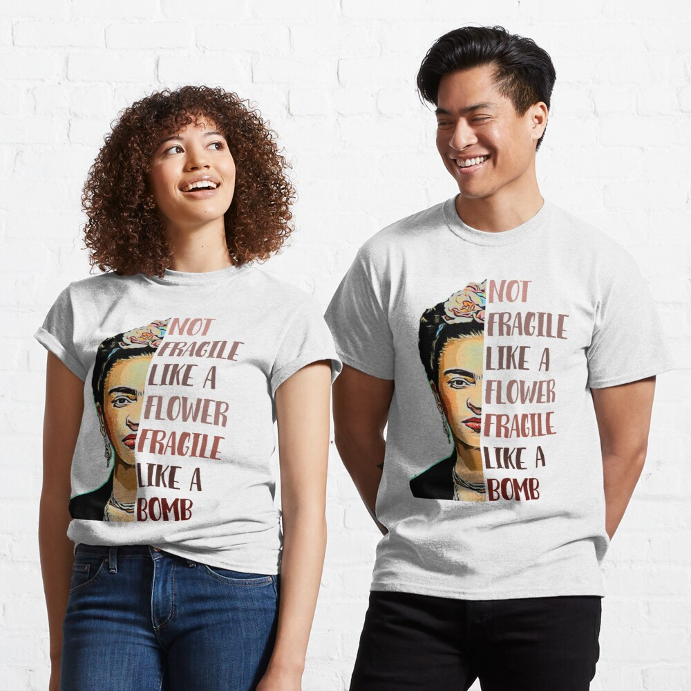 FRIDA KAHLO - Not fragile like a flower Classic T-Shirt