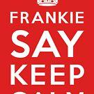 Frankie Say Keep Calm (White on Dark) by Lyubomir Gizdov