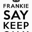 Frankie Say Keep Calm (Black on Light) by Lyubomir Gizdov