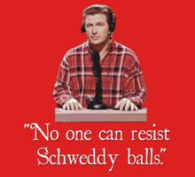 """No one can resist my Schweddy balls."" 