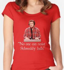 """""""No one can resist my Schweddy balls."""" Women's Fitted Scoop T-Shirt"""