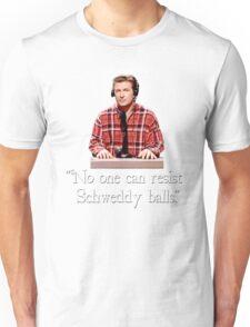 """No one can resist my Schweddy balls."" Unisex T-Shirt"