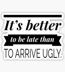 It's better to be late than to arrive ugly Sticker