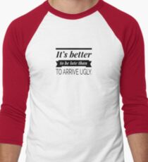 It's better to be late than to arrive ugly Men's Baseball ¾ T-Shirt