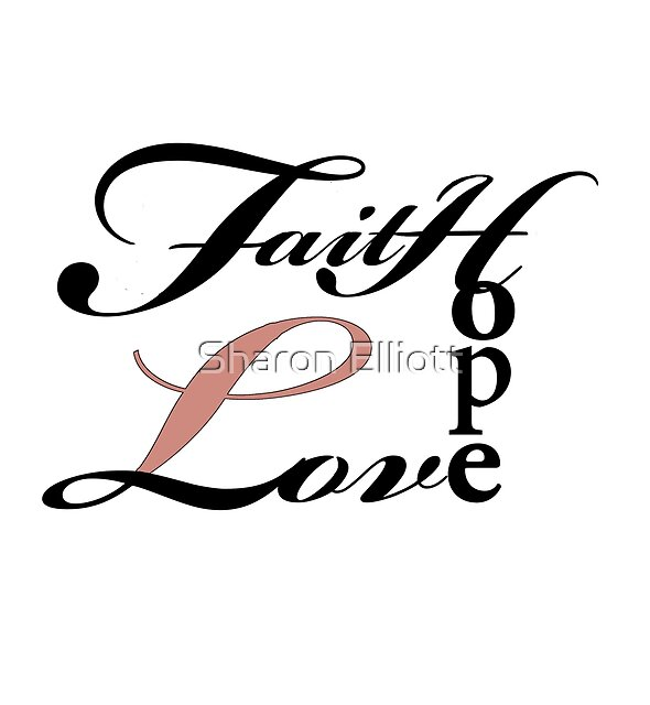 Faith Hope Love by Sharon Elliott