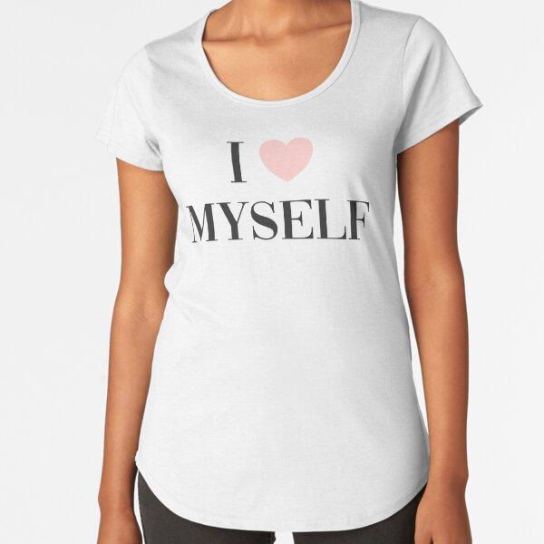 I love myself Premium Scoop T-Shirt
