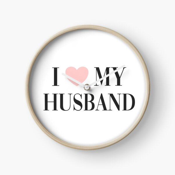 I love my husband Clock