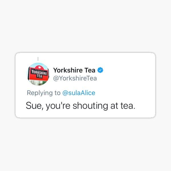 """Sue, You're Shouting At Tea"" Iconic Yorkshire Tea Sticker"