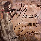 I am not my Memories, I am my Dreams by dovey1968