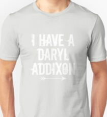 I HAVE A DARYL ADDIXON T-Shirt