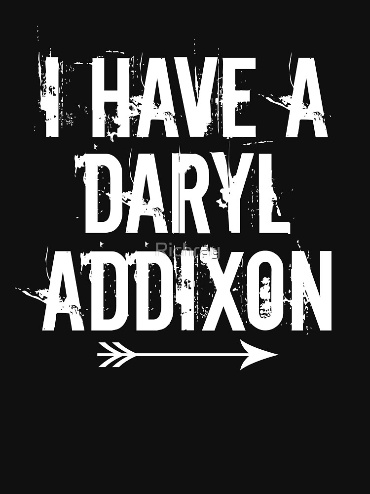 I HAVE A DARYL ADDIXON | Unisex T-Shirt