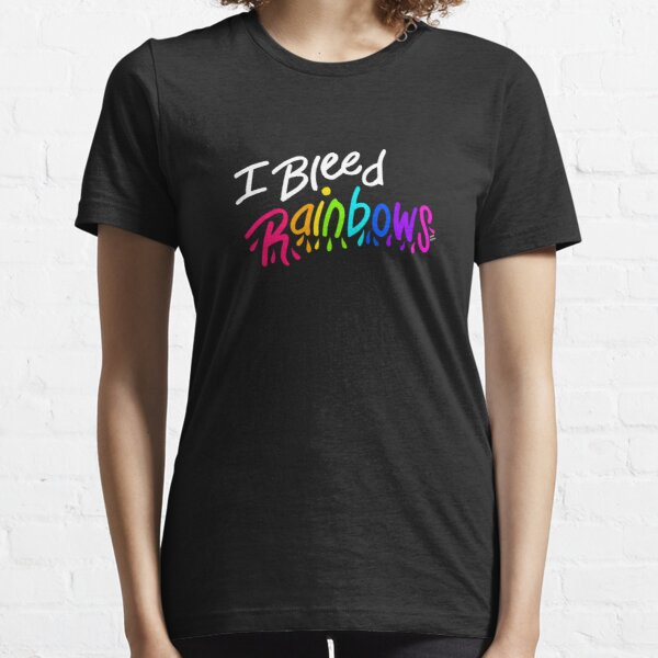I Bleed Rainbows  Essential T-Shirt