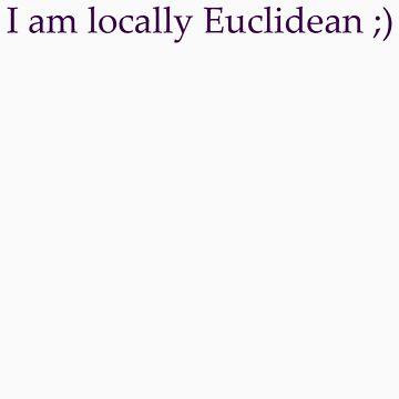 I am locally Euclidean ;) by ajwelsh