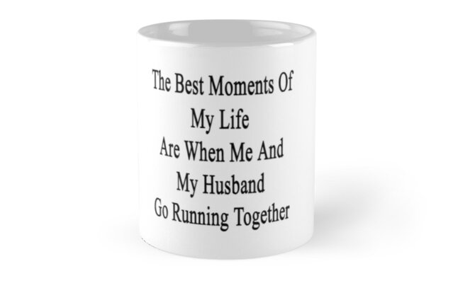 The Best Moments Of My Life Are When Me And My Husband Go Running Together  by supernova23