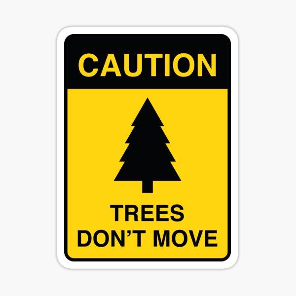 Trees Don't Move Sticker