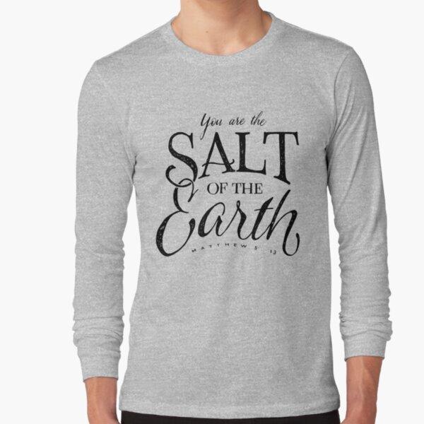 Salt of the Earth scripture Long Sleeve T-Shirt