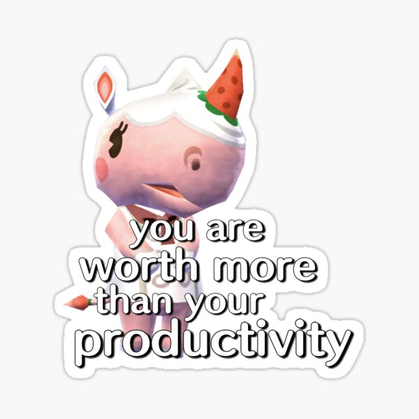 You Are Worth More Than Your Productivity Sticker