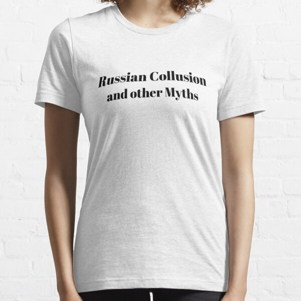 Russian Collusion and other Myths Essential T-Shirt