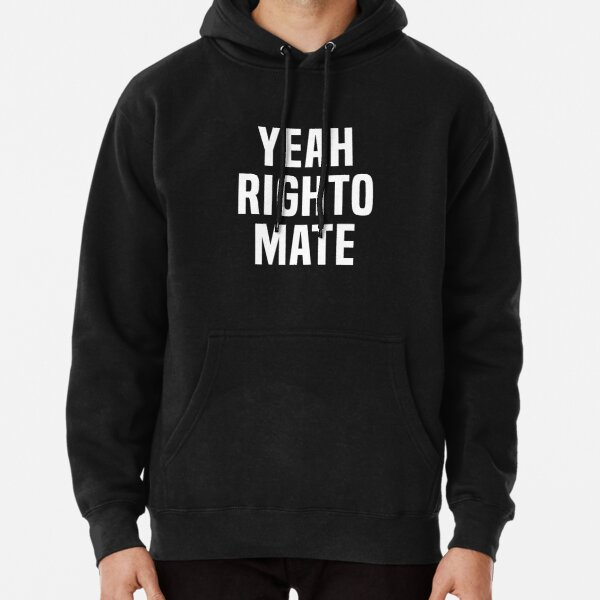 Yeah Righto Mate Pullover Hoodie