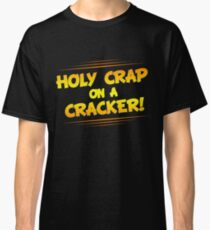 Holy Crap on a Cracker Classic T-Shirt