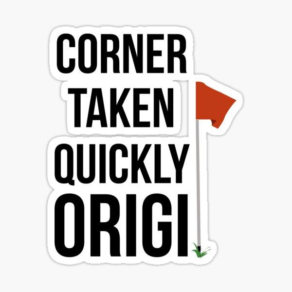 Corner Taken Quickly Origi Sticker