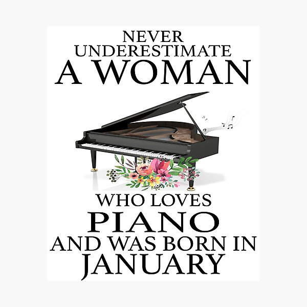 Never Underestimate a Woman who Loves Piano and was born in January Photographic Print